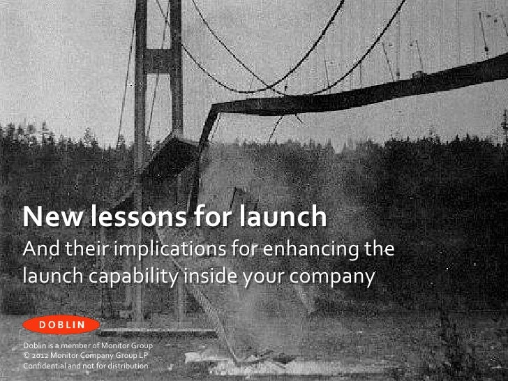 New lessons for launchAnd their implications for enhancing thelaunch capability inside your companyDoblin is a member of M...