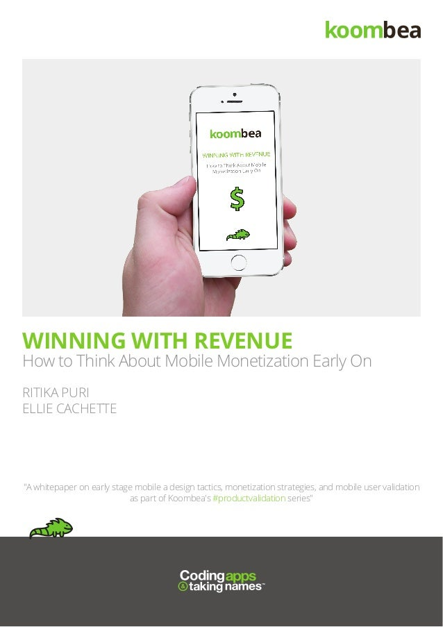 """WINNING WITH REVENUE How to Think About Mobile Monetization Early On """"A whitepaper on early stage mobile a design tactics,..."""