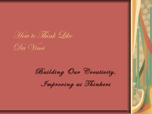 How to Think Like Da Vinci Building Our Creativity, Improving as Thinkers