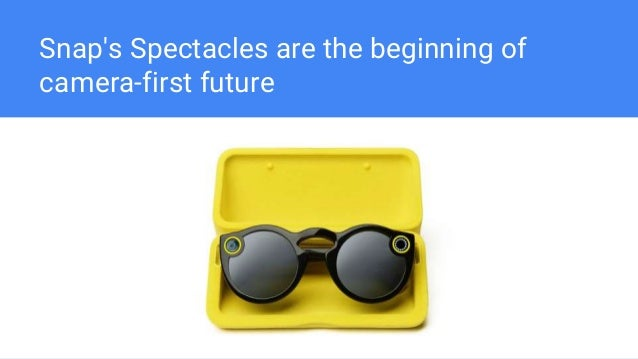 Snap's Spectacles are the beginning of camera-first future