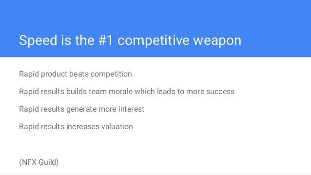 Speed is the #1 competitive weapon Rapid product beats competition Rapid results builds team morale which leads to more su...