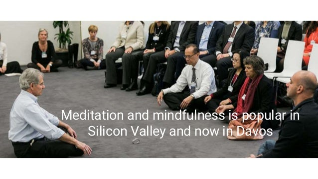 Meditation and mindfulness is popular in Silicon Valley and now in Davos