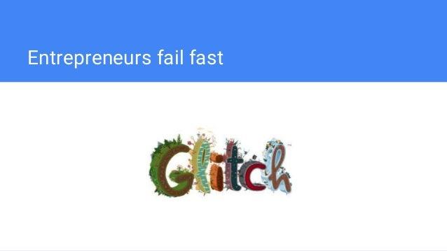 Entrepreneurs fail fast