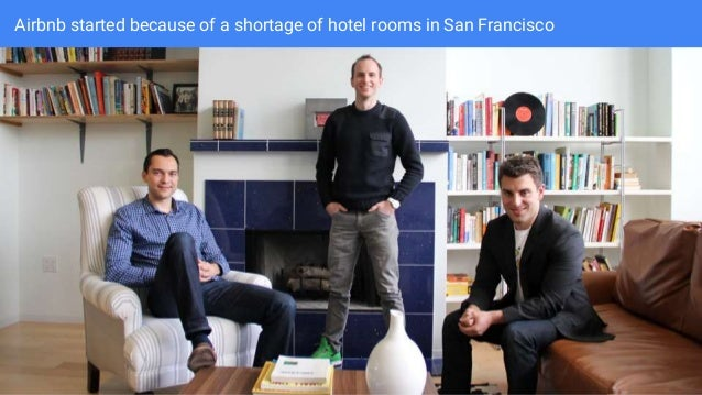 Airbnb started because of a shortage of hotel rooms in San Francisco