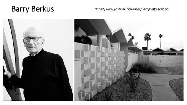Barry Berkus https://www.youtube.com/user/BarryBerkus/videos