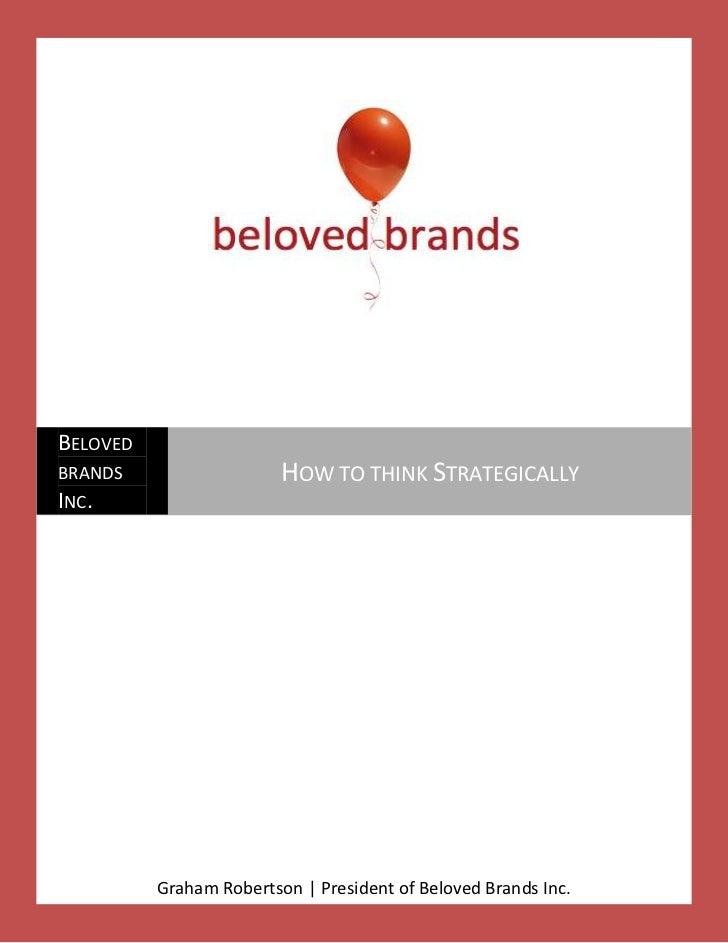 BELOVEDBRANDS                   HOW TO THINK STRATEGICALLYINC.          Graham Robertson   President of Beloved Brands Inc.