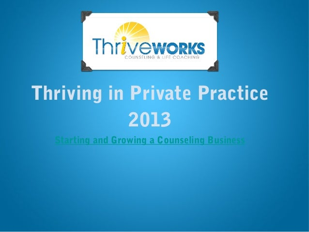Thriving in Private Practice            2013  Starting and Growing a Counseling Business