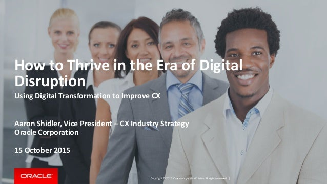 Copyright © 2015, Oracle and/or its affiliates. All rights reserved.   How to Thrive in the Era of Digital Disruption Usin...