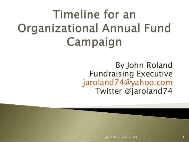 By John Roland Fundraising Executive jaroland74@yahoo.com Twitter @jaroland74  John Roland, @jaroland74  1