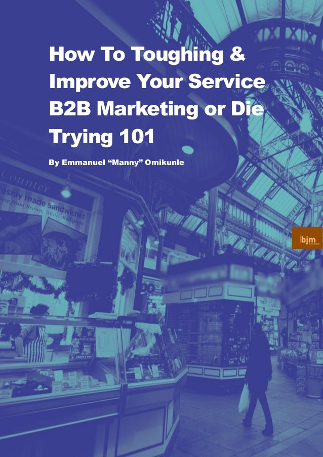 "ALL RIGHTS RESERVED. EMMANUEL ""MANNY"" OMIKUNLE SPONSOR: BJ MANNYST (BJMANNYST.COM How To Toughing Your Service B2B Marketi..."