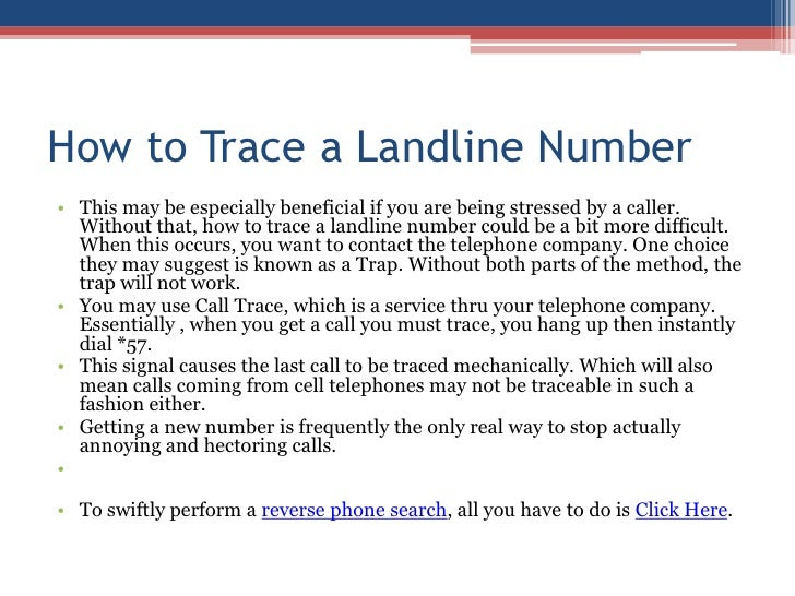 How to Trace a Landline Number<br />This may be especially beneficial if you are being stressed by a caller. Without that,...