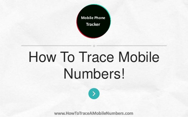 Mobile Phone Tracker www.HowToTraceAMobileNumbers.com How To Trace Mobile Numbers!