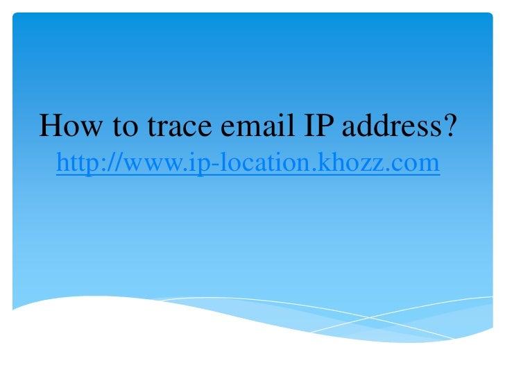 How to trace email IP address? http://www.ip-location.khozz.com