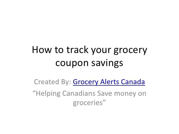 "How to track your grocery coupon savings<br />Created By: Grocery Alerts Canada<br />""Helping Canadians Save money on groc..."