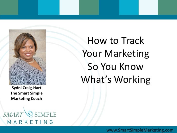 How to Track                    Your Marketing                     So You Know                    What's Working Sydni Cra...