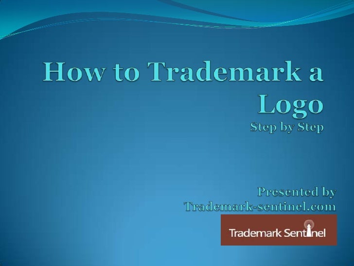 How to Trademark a LogoStep by Step<br />Presented by <br />Trademark-sentinel.com<br />