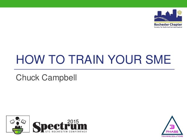 2015 HOW TO TRAIN YOUR SME Chuck Campbell