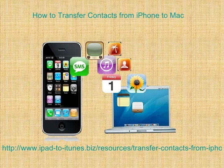 How to Transfer Contacts from iPhone to Machttp://www.ipad-to-itunes.biz/resources/transfer-contacts-from-iphon