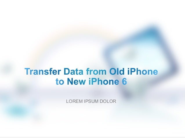 how to transfer old iphone to new iphone how to transfer data from iphone to new iphone 6 1022