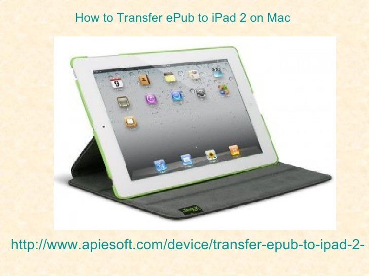 How to Transfer ePub to iPad 2 on Machttp://www.apiesoft.com/device/transfer-epub-to-ipad-2-o