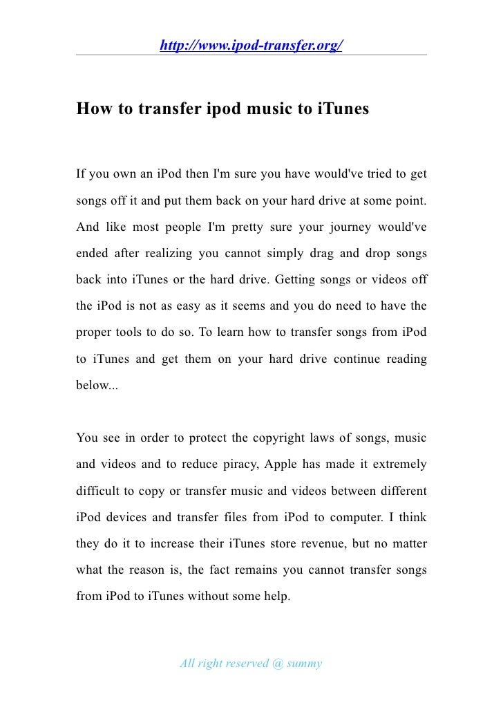 http://www.ipod-transfer.org/    How to transfer ipod music to iTunes   If you own an iPod then I'm sure you have would've...