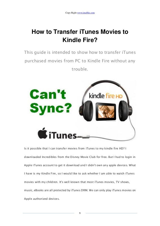 Copy Right www.imelfin.com 1 How to Transfer iTunes Movies to Kindle Fire? This guide is intended to show how to transfer ...