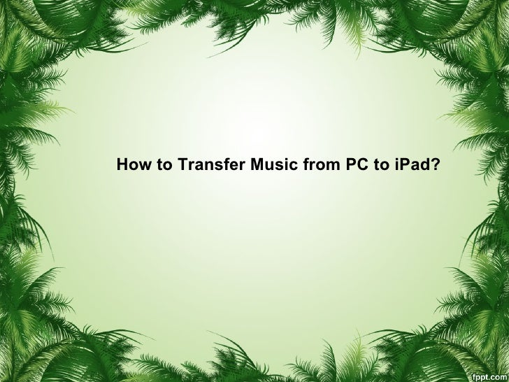 How to Transfer Music from PC to iPad?