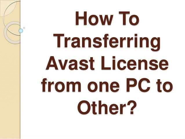 How to Transferring Avast License from one PC to Other?