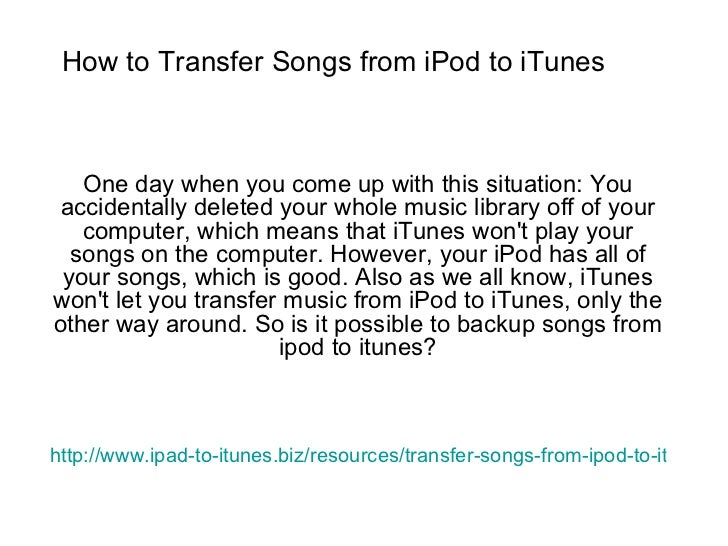 How to Transfer Songs from iPod to iTunes One day when you come up with this situation: You accidentally deleted your whol...