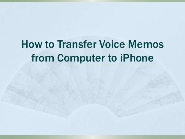 how to transfer voice memos from iphone to mac how to transfer voice memos from computer to iphone 3355