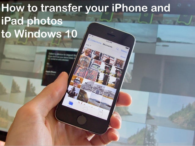 how to sync iphone with ipad how to transfer your iphone and photos to windows 10 19130