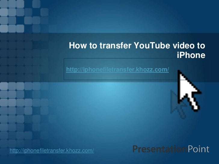 How to transfer YouTube video to                                                  iPhone                        http://iph...