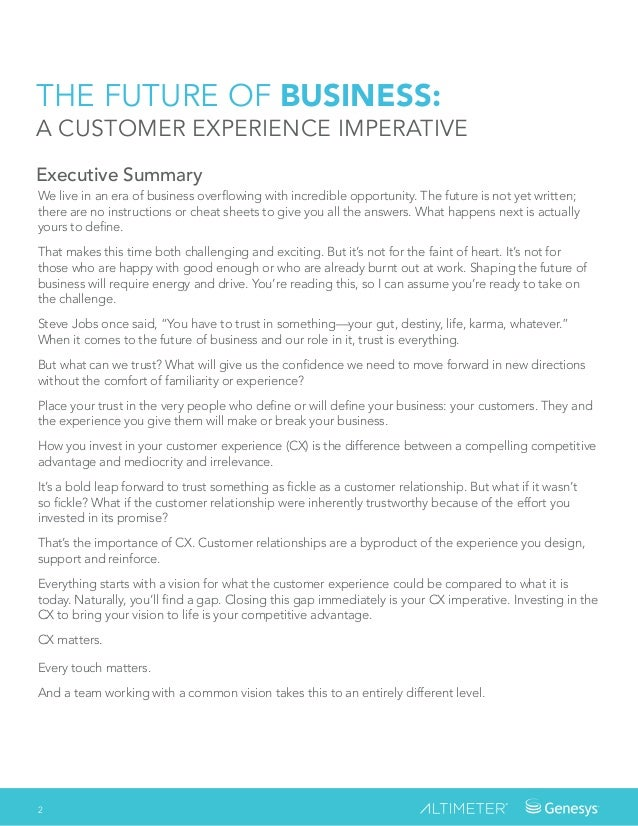 THE FUTURE OF BUSINESS: A CUSTOMER EXPERIENCE IMPERATIVE Executive Summary We live in an era of business overflowing with ...