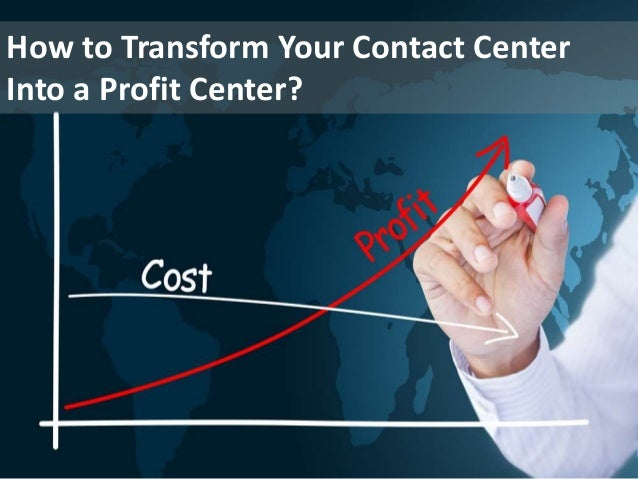 How to Transform Your Contact Center Into a Profit Center?
