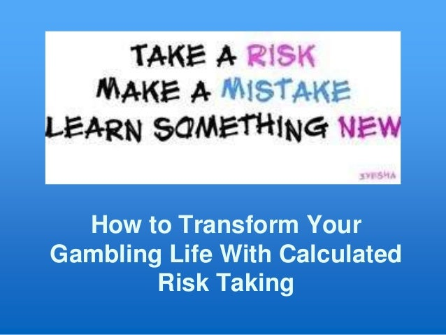 How to Transform Your Gambling Life With Calculated Risk Taking