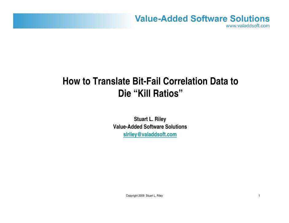 "How to Translate Bit-Fail Correlation Data to              Die ""Kill Ratios""                        Stuart L. Riley       ..."