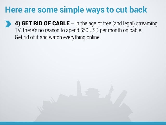 Here are some simple ways to cut back 4) GET RID OF CABLE – In the age of free (and legal) streaming TV, there's no reason...