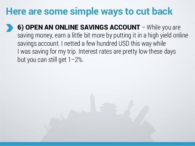 Here are some simple ways to cut back 6) OPEN AN ONLINE SAVINGS ACCOUNT – While you are saving money, earn a little bit mo...