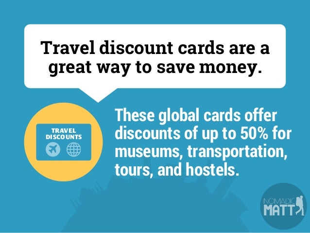 The biggest travel discount cards are: YHA Hostel – primarily for hostels but includes other global discounts ISIC — Inter...