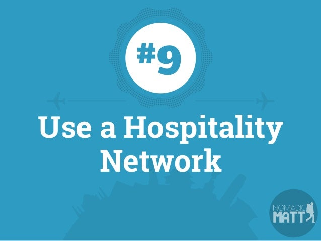 Hospitality networks allow you to stay with locals who open their home to you. Not only is this a great way to save but yo...