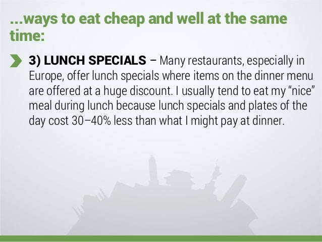 ...ways to eat cheap and well at the same time: 3) LUNCH SPECIALS – Many restaurants, especially in Europe, offer lunch sp...