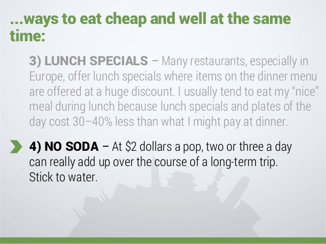 ...ways to eat cheap and well at the same time: 5) REFILL WATER BOTTLES – You need to stay hydrated, but buying a bottle o...