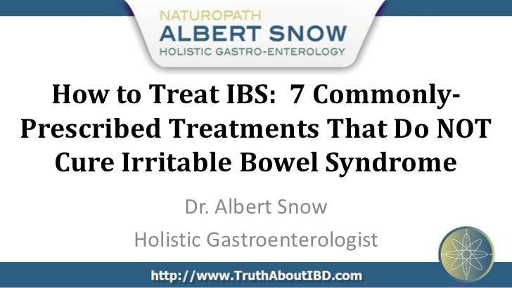 How to Treat IBS: 7 Commonly-Prescribed Treatments That Do NOT  Cure Irritable Bowel Syndrome             Dr. Albert Snow ...