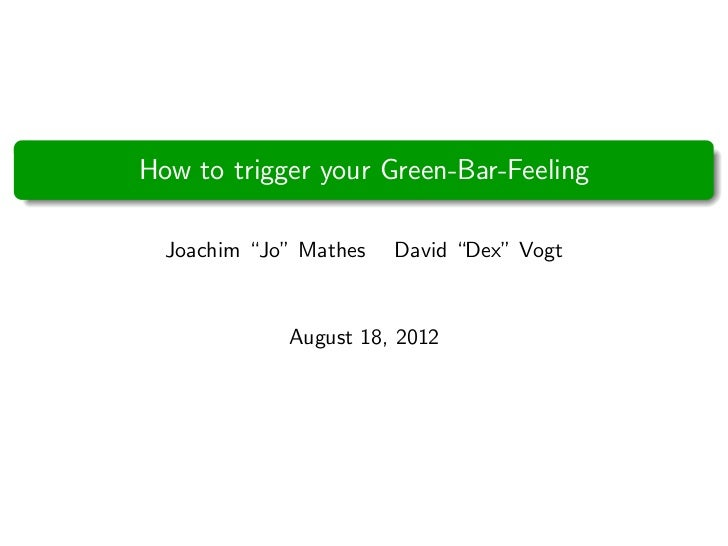 "How to trigger your Green-Bar-Feeling  Joachim ""Jo"" Mathes   David ""Dex"" Vogt             August 18, 2012"
