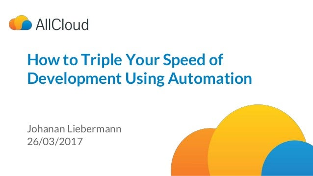 How to Triple Your Speed of Development Using Automation | 26/03/2017 How to Triple Your Speed of Development Using Automa...