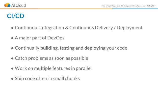How to Triple Your Speed of Development Using Automation | 26/03/2017 ● Continuous Integration & Continuous Delivery / Dep...