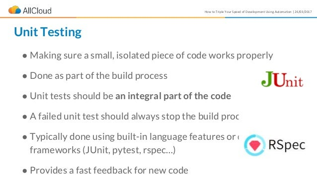 How to Triple Your Speed of Development Using Automation | 26/03/2017 ● Making sure a small, isolated piece of code works ...