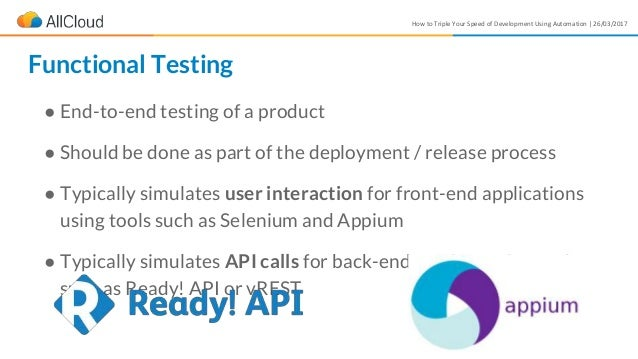 How to Triple Your Speed of Development Using Automation | 26/03/2017 ● End-to-end testing of a product ● Should be done a...