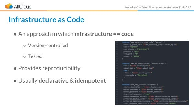 How to Triple Your Speed of Development Using Automation | 26/03/2017 ● An approach in which infrastructure == code ○ Vers...