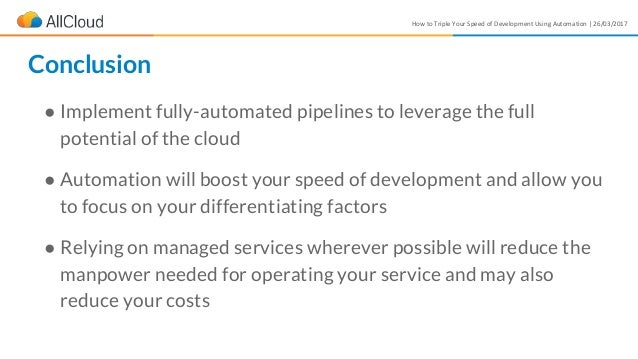 How to Triple Your Speed of Development Using Automation | 26/03/2017 ● Implement fully-automated pipelines to leverage th...